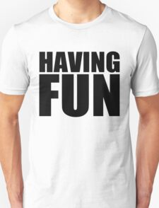 Having Fun! T-Shirt