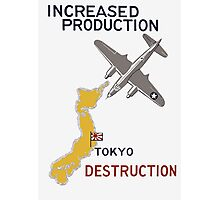 Increased Production Tokyo Destruction -- WW2 Poster Photographic Print