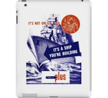 It's A Ship You're Building iPad Case/Skin