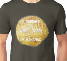 If Cabbage Were Made of Bananas Unisex T-Shirt