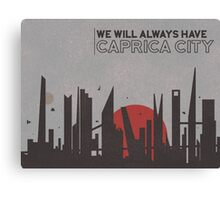 We will always have Caprica City Canvas Print