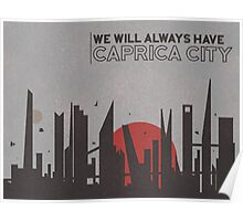 We will always have Caprica City Poster