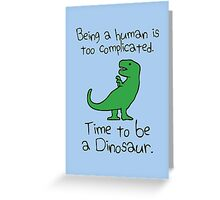 Time To Be A Dinosaur Greeting Card