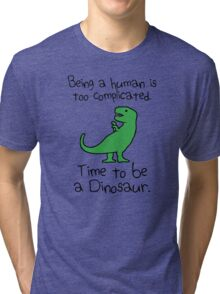 Time To Be A Dinosaur Tri-blend T-Shirt
