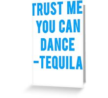 You Can Dance Tequila Quote Greeting Card