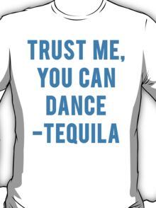 You Can Dance Tequila Quote T-Shirt