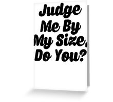 Judge Me By My Size Do You Greeting Card