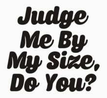 Judge Me By My Size Do You by mralan