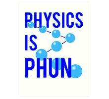 Physics Is Phun Art Print