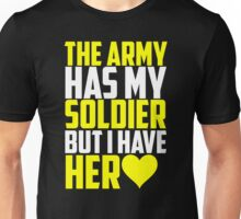 The Army Has My Soldier But I Have Her Heart Unisex T-Shirt