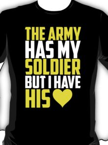 The Army Has My Soldier But I Have His Heart T-Shirt