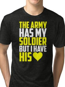 The Army Has My Soldier But I Have His Heart Tri-blend T-Shirt