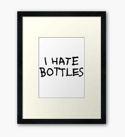 I Hate Bottles Framed Print