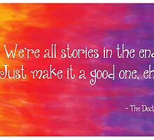 We're All Stories in the End by costumewrangler