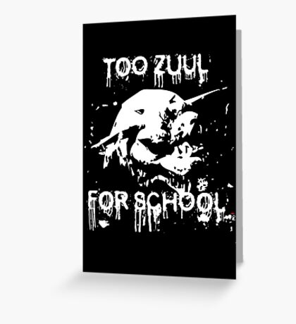 Too Zuul for School Greeting Card
