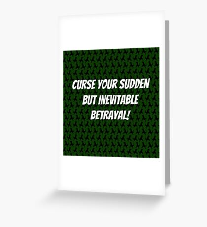 Curse Your Sudden But Inevitable Betrayal! Greeting Card