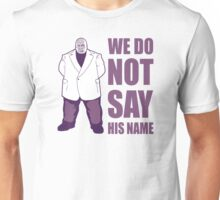 We Do Not Say His Name Unisex T-Shirt
