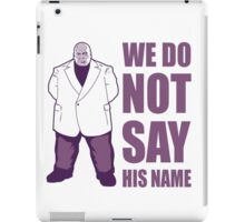 We Do Not Say His Name iPad Case/Skin