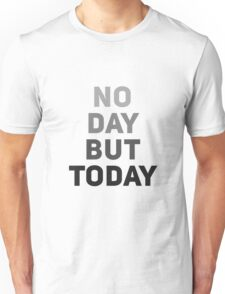 No Day But Today Unisex T-Shirt