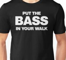 Put the BASS in Your Walk Unisex T-Shirt