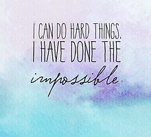 I can do hard things. I have done the impossible. by Franchesca Cox