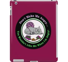 Don't Make Him Angry...You Wouldn't Like Him When He's Angry! iPad Case/Skin