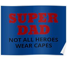 Super Dad. Not All Heroes Wear Capes Poster
