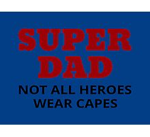 Super Dad. Not All Heroes Wear Capes Photographic Print