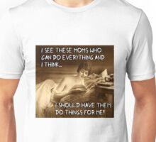 Those Moms Who Can Do ANYTHING! Unisex T-Shirt