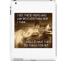 Those Moms Who Can Do ANYTHING! iPad Case/Skin