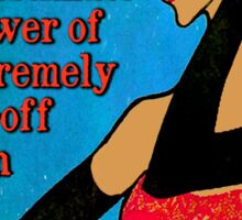 Never Underestimate an Extremely Pissed-Off Woman Sticker