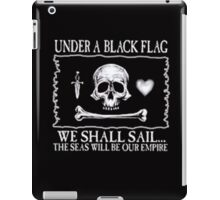 Under A Black Flag We Shall Sail iPad Case/Skin