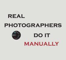 Real Photographers Do It Manually by Bonnie Kirkpatrick