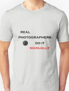 Real Photographers Do It Manually T-Shirt