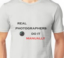 Real Photographers Do It Manually Unisex T-Shirt