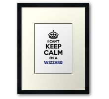 I can't keep calm I'm a WIZZARD Framed Print
