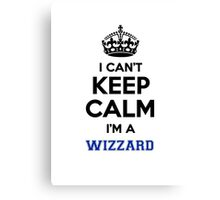 I can't keep calm I'm a WIZZARD Canvas Print