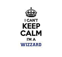 I can't keep calm I'm a WIZZARD Photographic Print