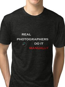 Real Photographers Do It Manually Tri-blend T-Shirt