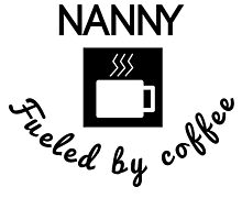 Nanny Fueled By Coffee by GiftIdea