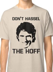 Don't HASSEL the HOFF! Classic T-Shirt