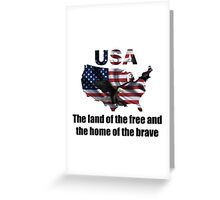 USA : The Land of The Free and The Home of The Brave Greeting Card