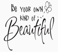 Be Your Own Kinds of Beautiful by kiranashop