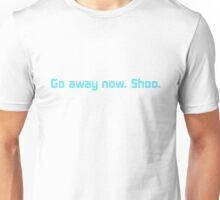 Go away now. Shoo. Unisex T-Shirt
