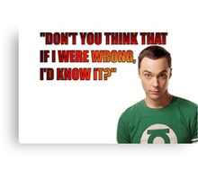 Don't you think if I were wrong I'd know it? Canvas Print