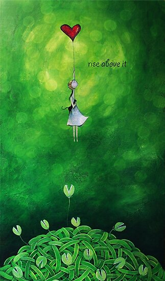 Rise above it by theArtoflOve