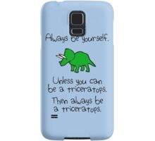 Always Be Yourself, Unless You Can Be A Triceratops Samsung Galaxy Case/Skin