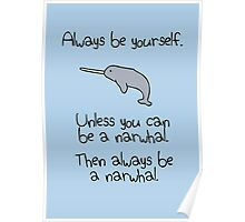 Always be yourself, unless you can be a narwhal Poster