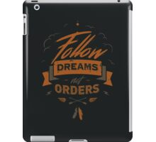 FOLLOW DREAMS NOT ORDERS iPad Case/Skin