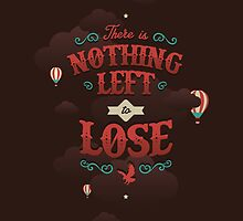 THERE IS NOTHING LEFT TO LOSE by snevi